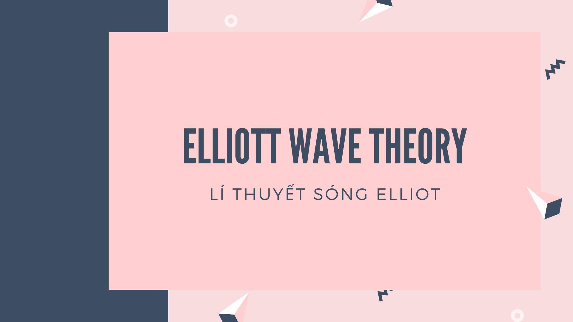 Hướng dẫn toàn diện về lý thuyết sóng Elliott. PHẦN 1. MÔ HÌNH SÓNG ĐẨY.
